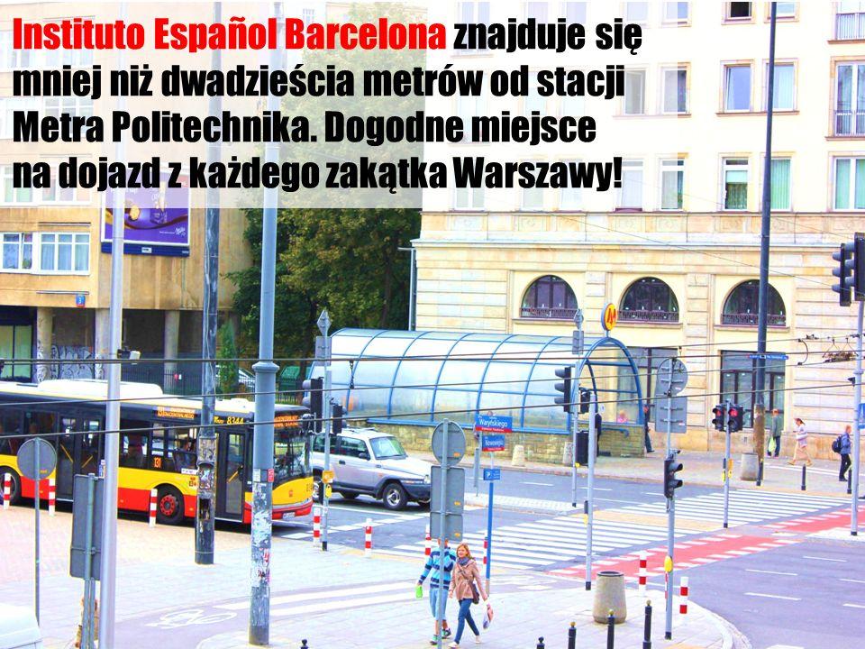 Instituto Español Barcelona znajduje się mniej niż dwadzieścia metrów od stacji Metra Politechnika. Dogodne miejsce na dojazd z każdego zakątka Warsza