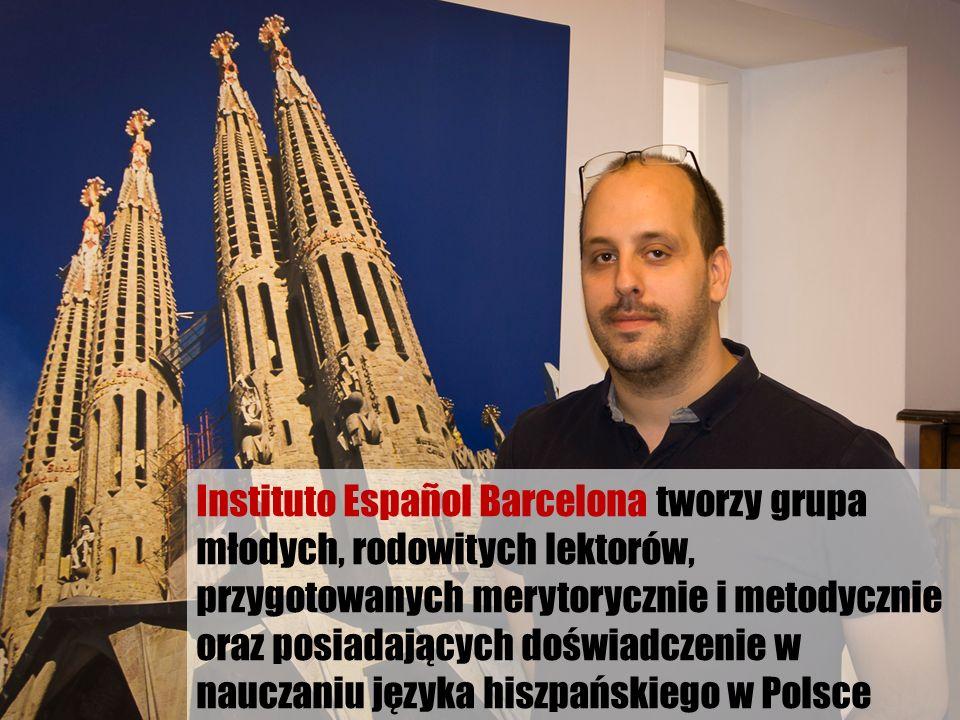 Instituto Español Barcelona tworzy grupa młodych, rodowitych lektorów, przygotowanych merytorycznie i metodycznie oraz posiadających doświadczenie w n