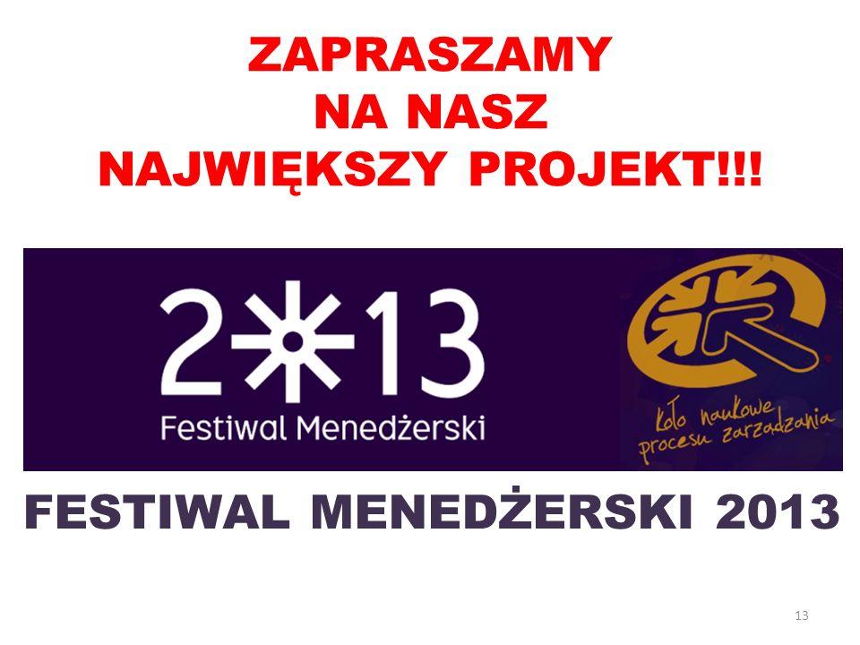 13 ZAPRASZAMY NA NASZ NAJWIĘKSZY PROJEKT!!! FESTIWAL MENEDŻERSKI 2013