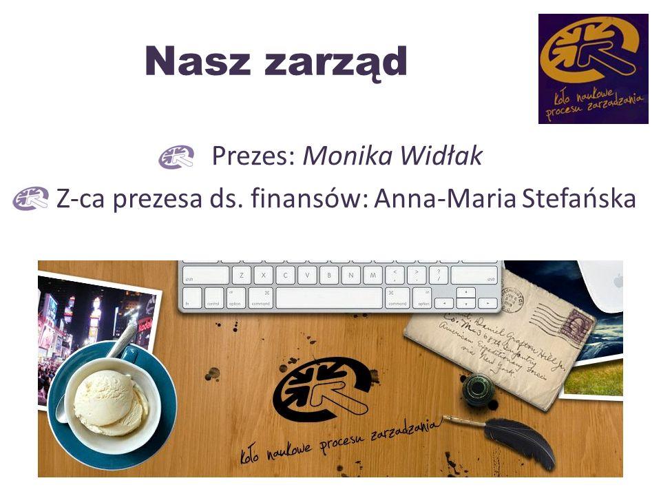 Nasz zarząd Prezes: Monika Widłak Z-ca prezesa ds. finansów: Anna-Maria Stefańska 3