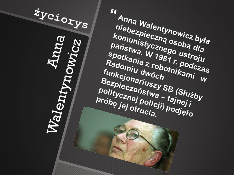Anna Walentynowicz 7 VIII 1980 r. została zwolniona z pracy (na 5 miesięcy przed emeryturą) za działalność w Wolnych Związkach Zawodowych Wybrzeża – o