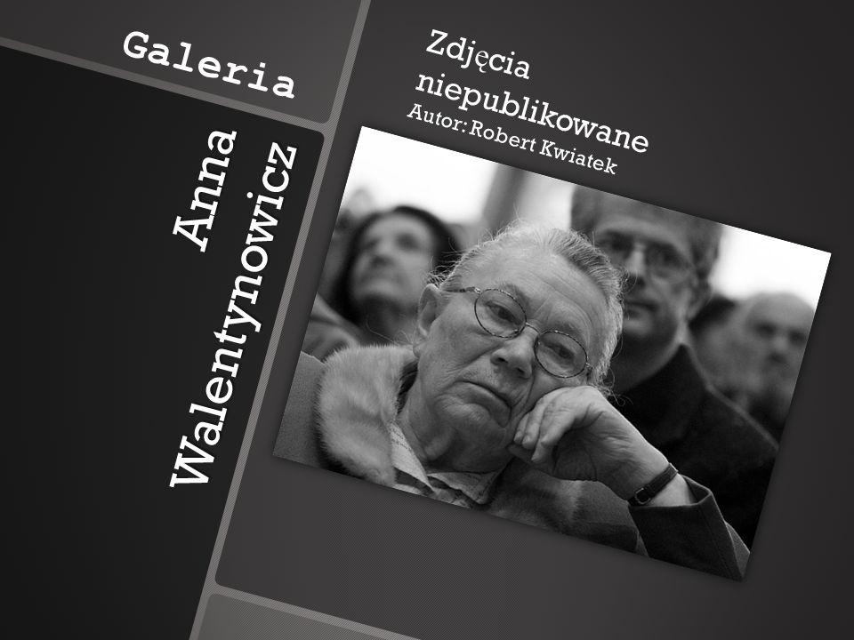Anna Walentynowicz Galeria Zdj ę cia niepublikowane Autor: Robert Kwiatek