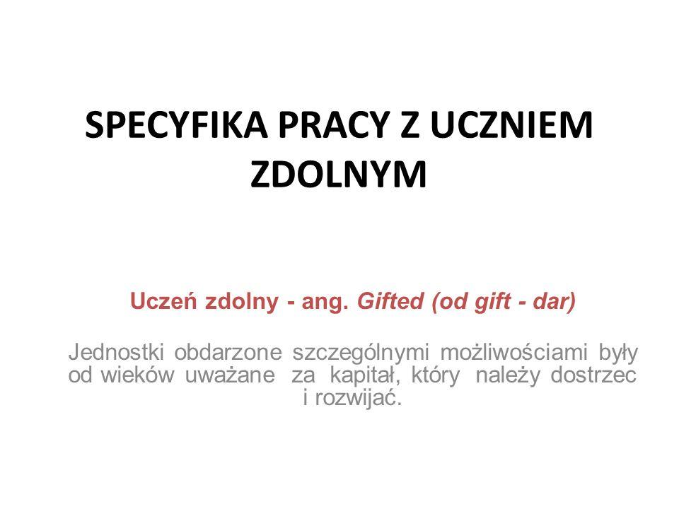 SPECYFIKA PRACY Z UCZNIEM ZDOLNYM Uczeń zdolny - ang.