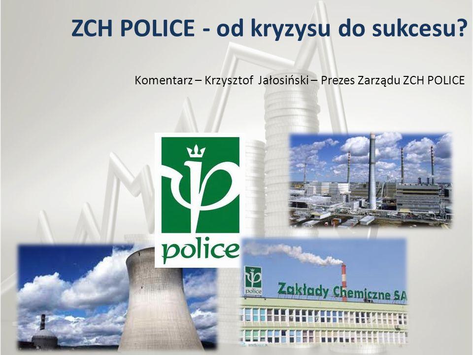 ZCH POLICE - od kryzysu do sukcesu? Komentarz – Krzysztof Jałosiński – Prezes Zarządu ZCH POLICE