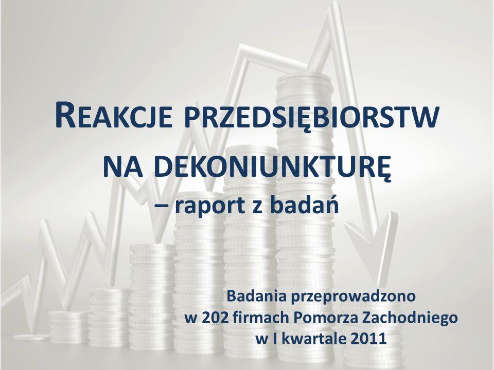 R EAKCJE PRZEDSIĘBIORSTW NA DEKONIUNKTURĘ – raport z badań Badania przeprowadzono w 202 firmach Pomorza Zachodniego w I kwartale 2011