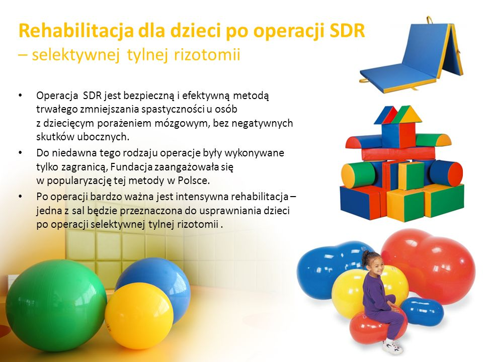 Rehabilitacja dla dzieci po operacji SDR – selektywnej tylnej rizotomii Operacja SDR jest bezpieczną i efektywną metodą trwałego zmniejszania spastycz