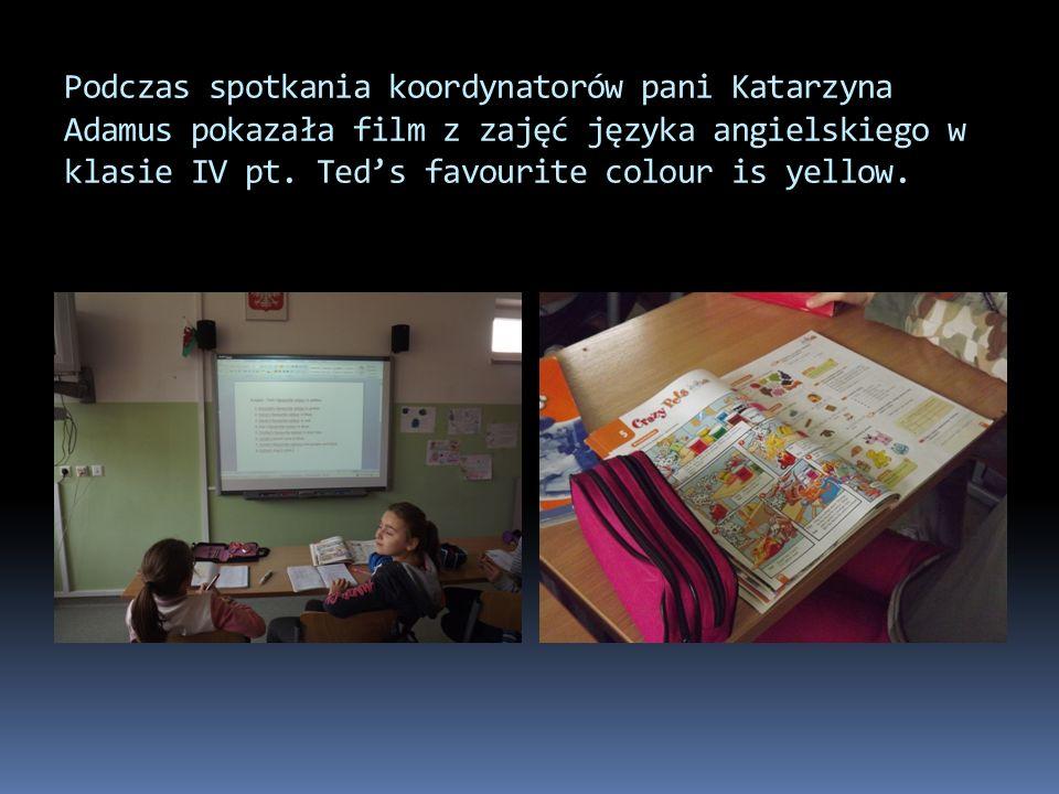 Podczas spotkania koordynatorów pani Katarzyna Adamus pokazała film z zajęć języka angielskiego w klasie IV pt. Teds favourite colour is yellow.