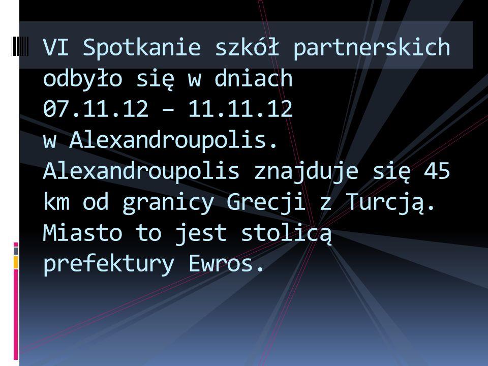 VI Spotkanie szkół partnerskich odbyło się w dniach 07.11.12 – 11.11.12 w Alexandroupolis. Alexandroupolis znajduje się 45 km od granicy Grecji z Turc