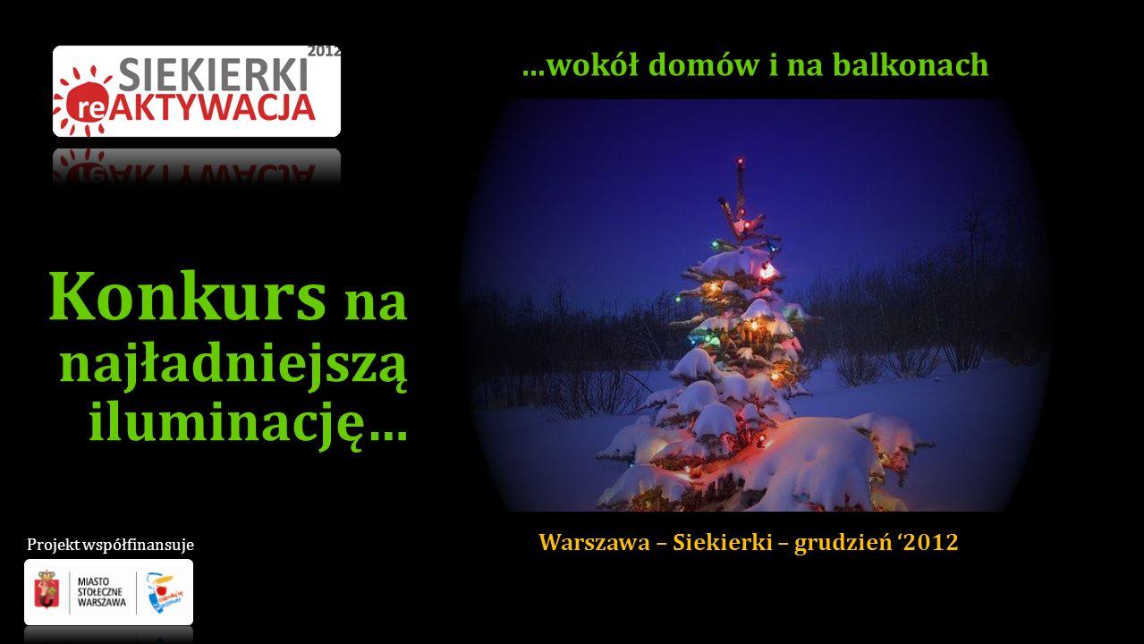 Konkurs na najładniejszą iluminację… Warszawa – Siekierki – grudzień 2012 …wokół domów i na balkonach Projekt współfinansuje