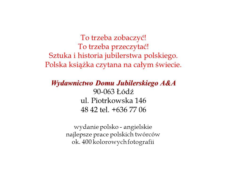 To trzeba zobaczyć! To trzeba przeczytać! Sztuka i historia jubilerstwa polskiego. Polska książka czytana na całym świecie. Wydawnictwo Domu Jubilersk