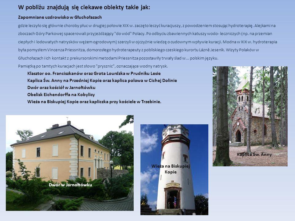 W pobliżu znajdują się ciekawe obiekty takie jak: Zapomniane uzdrowisko w Głuchołazach gdzie leczyło się głównie choroby płuc w drugiej połowie XIX w.