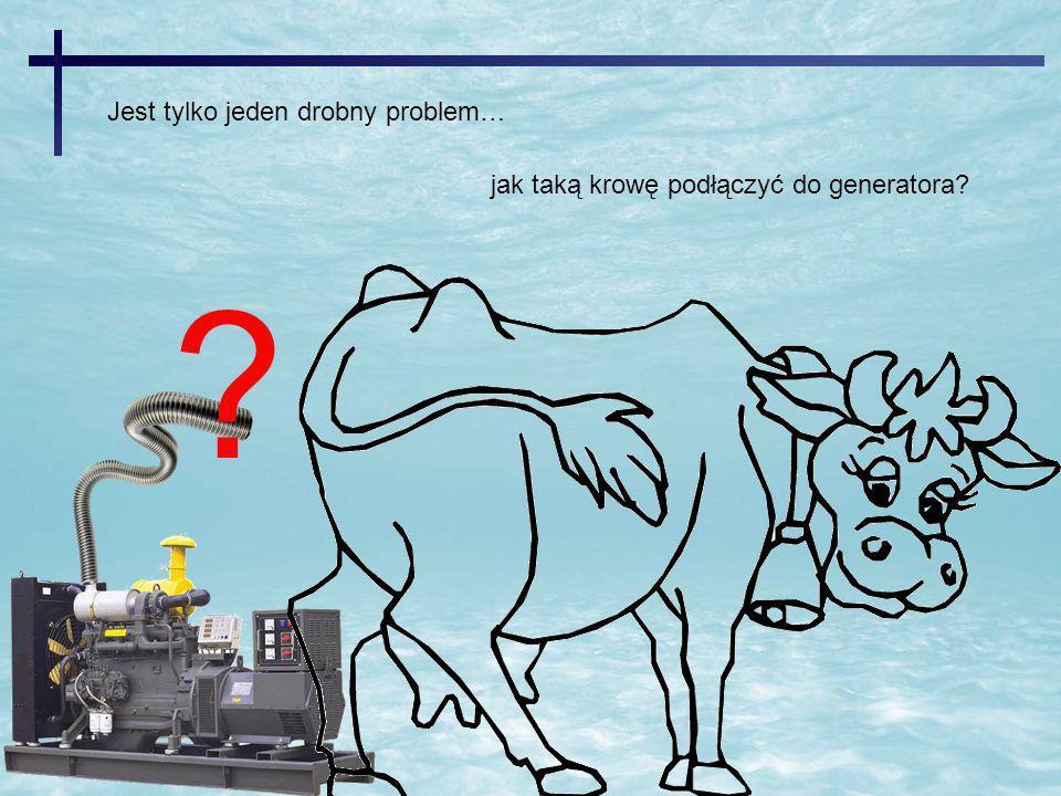 jak taką krowę podłączyć do generatora? ? Jest tylko jeden drobny problem…