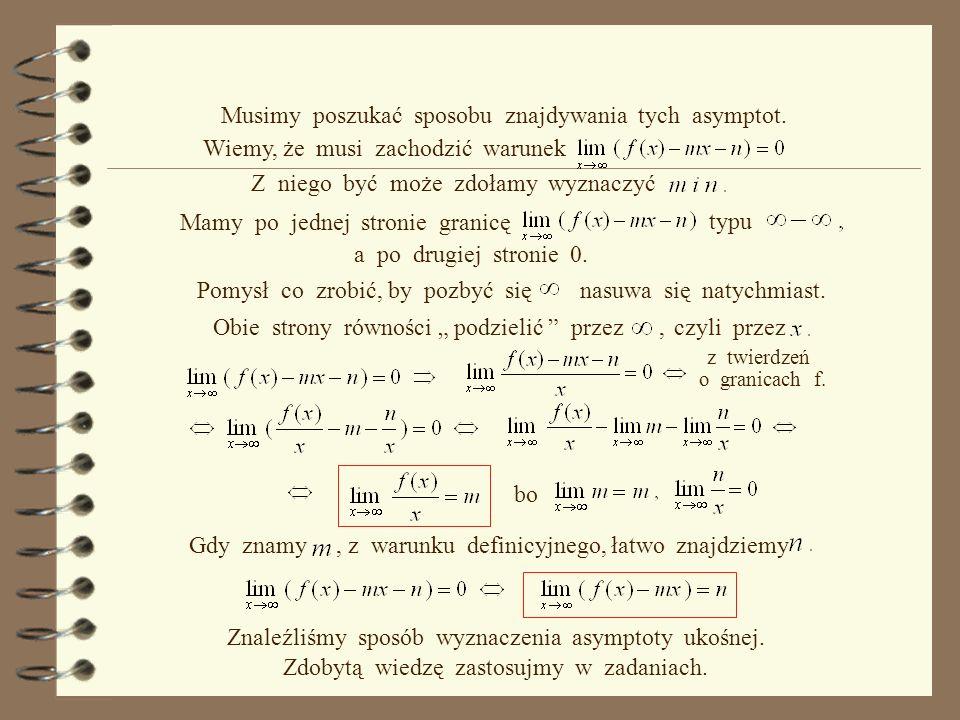 Sformułowaliśmy więc definicję asymptoty ukośnej. jest asymptotą ukośną wykresu Po określeniu asymptot, zapytajmy, jak te asymptoty znaleźć. Asymptoty