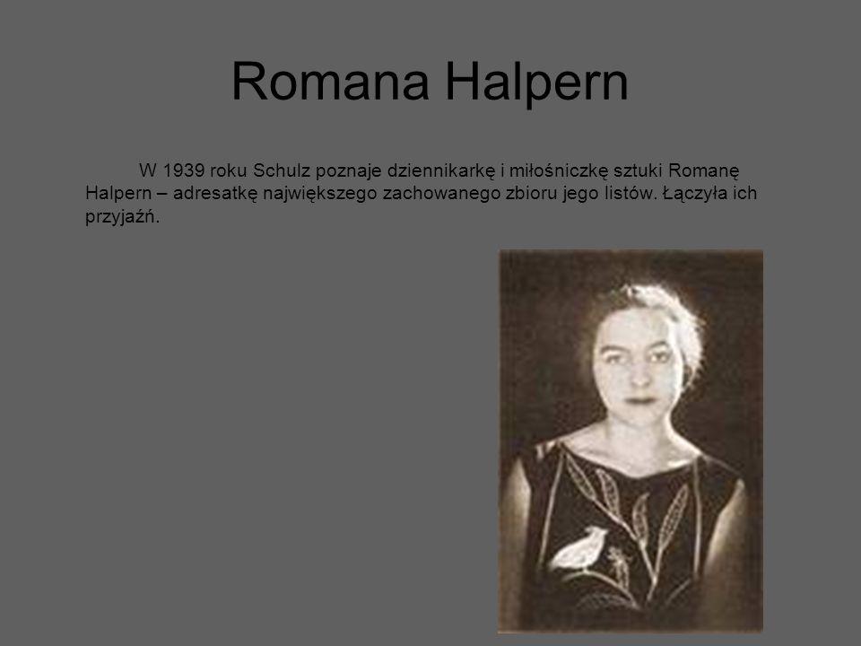 Romana Halpern W 1939 roku Schulz poznaje dziennikarkę i miłośniczkę sztuki Romanę Halpern – adresatkę największego zachowanego zbioru jego listów. Łą