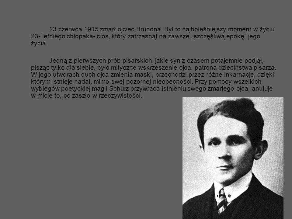 23 czerwca 1915 zmarł ojciec Brunona. Był to najboleśniejszy moment w życiu 23- letniego chłopaka- cios, który zatrzasnął na zawsze szczęśliwą epokę j