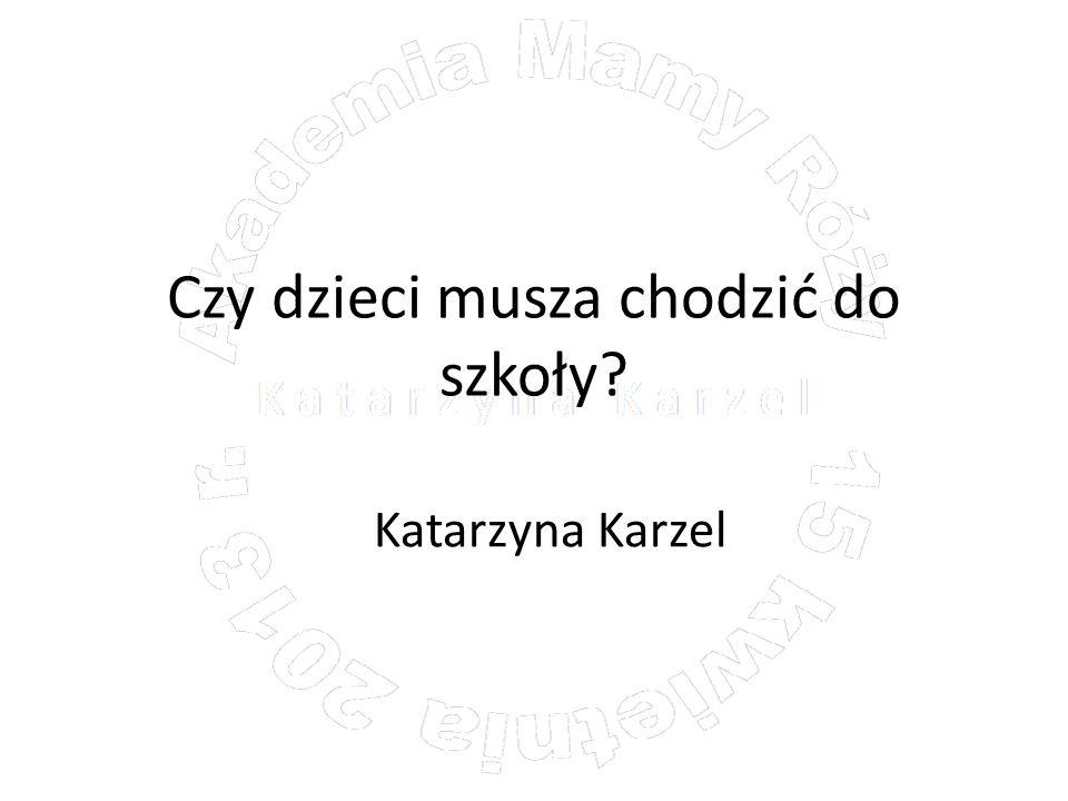 Czy dzieci musza chodzić do szkoły? Katarzyna Karzel