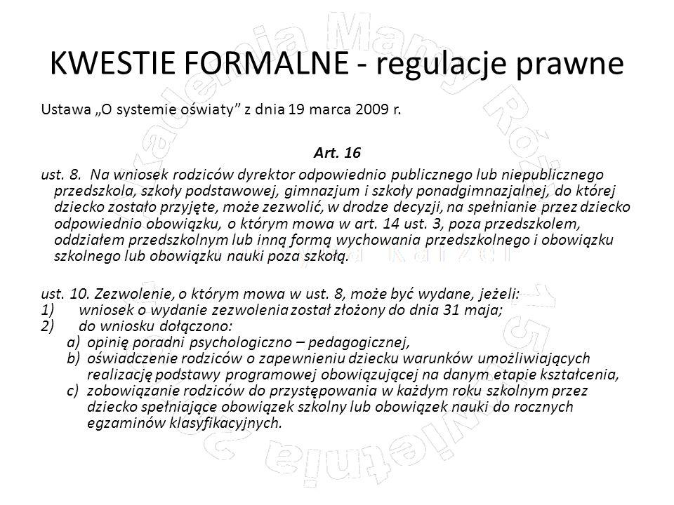 KWESTIE FORMALNE - regulacje prawne Ustawa O systemie oświaty z dnia 19 marca 2009 r. Art. 16 ust. 8. Na wniosek rodziców dyrektor odpowiednio publicz