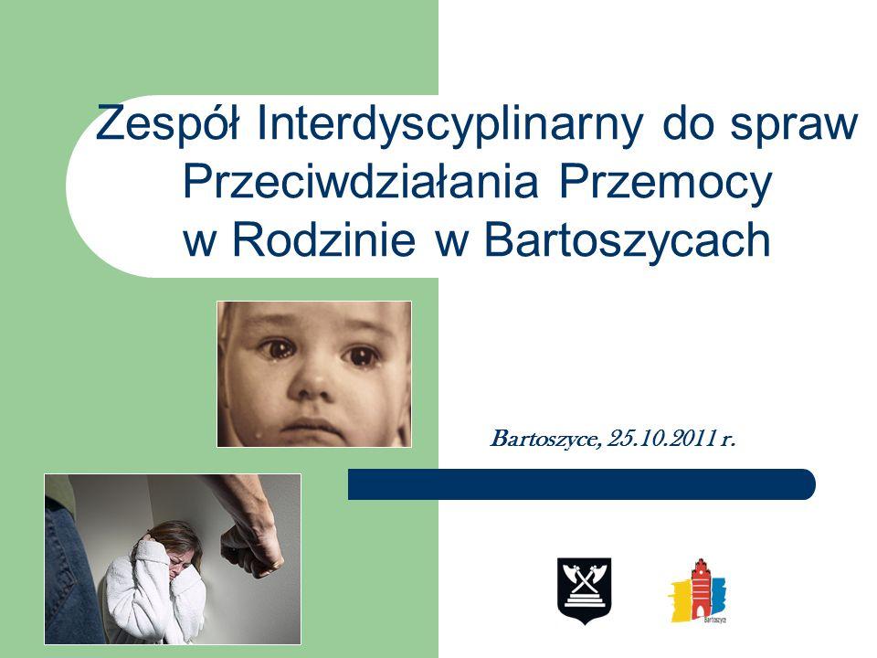 Bartoszyce, 25.10.2011 r. Zespół Interdyscyplinarny do spraw Przeciwdziałania Przemocy w Rodzinie w Bartoszycach