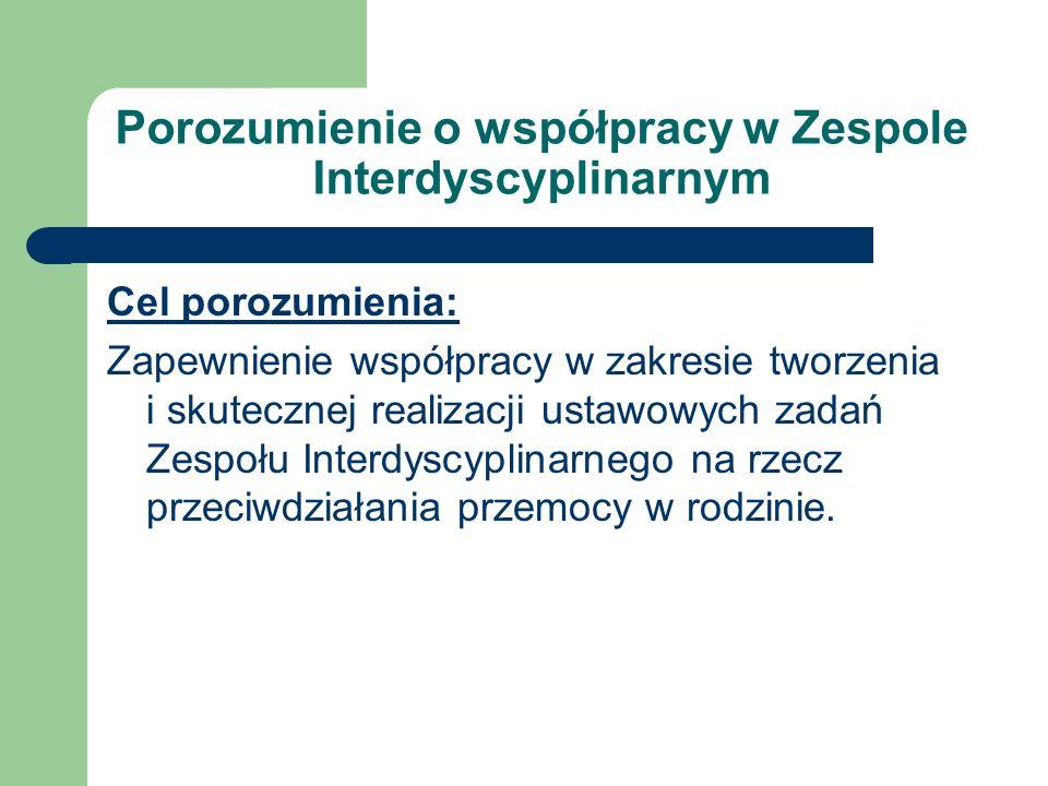 Porozumienie o współpracy w Zespole Interdyscyplinarnym Cel porozumienia: Zapewnienie współpracy w zakresie tworzenia i skutecznej realizacji ustawowy