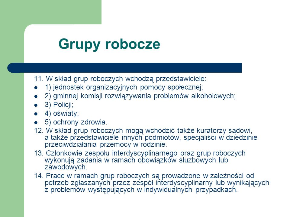 Grupy robocze 11. W skład grup roboczych wchodzą przedstawiciele: 1) jednostek organizacyjnych pomocy społecznej; 2) gminnej komisji rozwiązywania pro