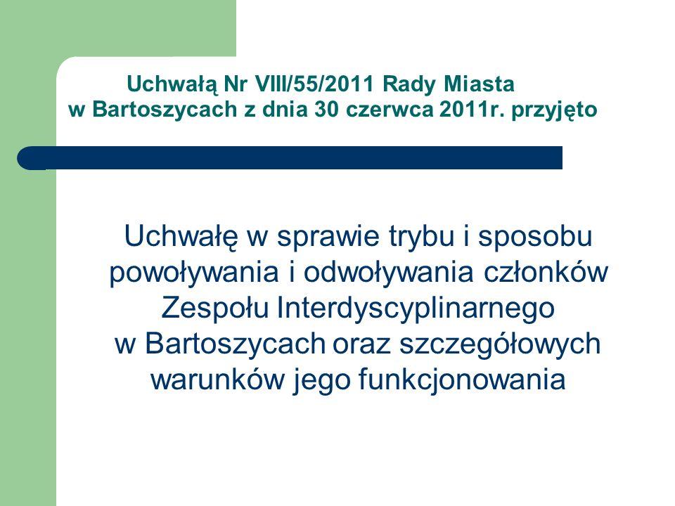 Uchwałą Nr VIII/55/2011 Rady Miasta w Bartoszycach z dnia 30 czerwca 2011r. przyjęto Uchwałę w sprawie trybu i sposobu powoływania i odwoływania człon