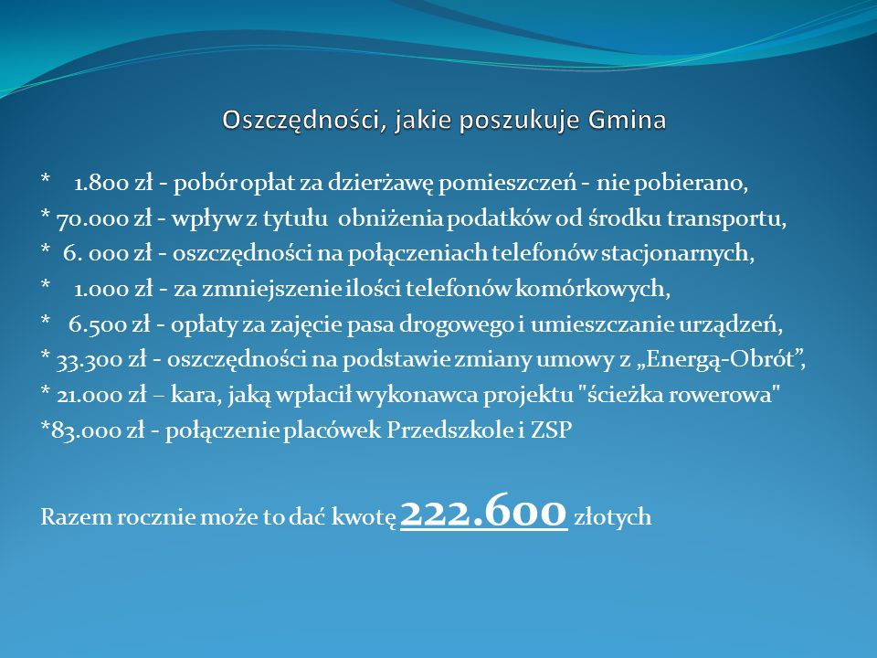* 1.800 zł - pobór opłat za dzierżawę pomieszczeń - nie pobierano, * 70.000 zł - wpływ z tytułu obniżenia podatków od środku transportu, * 6. 000 zł -