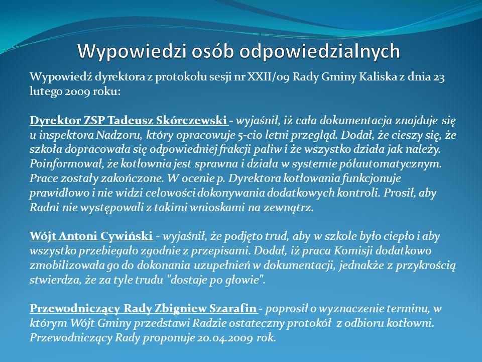 Wypowiedź dyrektora z protokołu sesji nr XXII/09 Rady Gminy Kaliska z dnia 23 lutego 2009 roku: Dyrektor ZSP Tadeusz Skórczewski - wyjaśnił, iż cała d