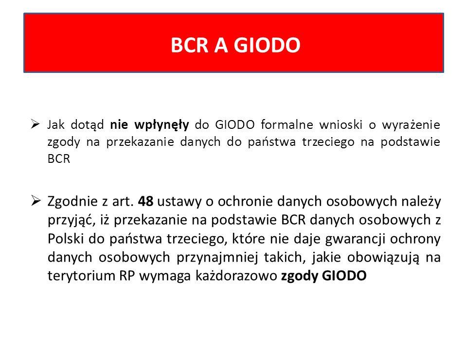 Jak dotąd nie wpłynęły do GIODO formalne wnioski o wyrażenie zgody na przekazanie danych do państwa trzeciego na podstawie BCR Zgodnie z art. 48 ustaw