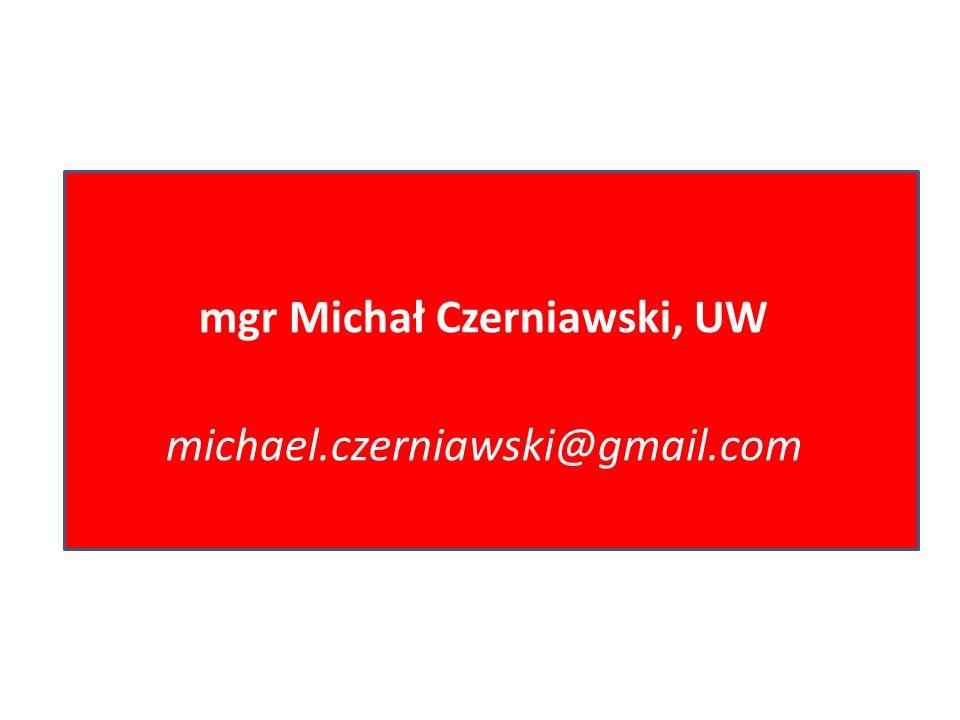 mgr Michał Czerniawski, UW michael.czerniawski@gmail.com