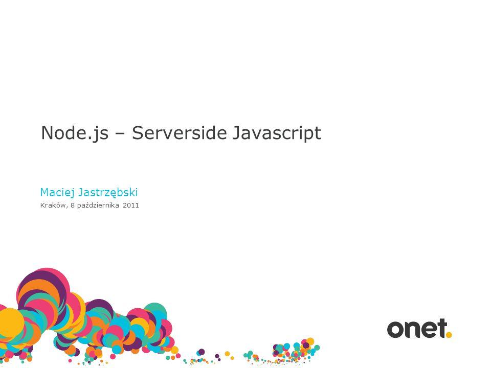Asynchroniczne I/O Node.js Node.js Server Server Node.js Node.js Server Server GET http://example.com/index.html Kolejka Exec GET http://example.com/hello.html