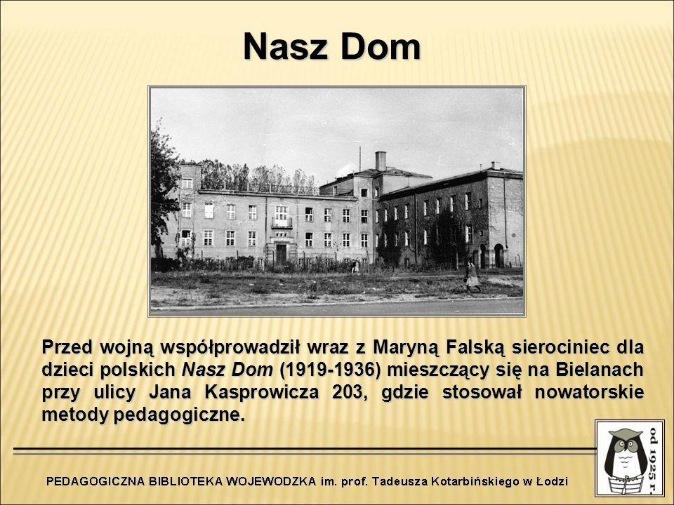 Przed wojną współprowadził wraz z Maryną Falską sierociniec dla dzieci polskich Nasz Dom (1919-1936) mieszczący się na Bielanach przy ulicy Jana Kaspr