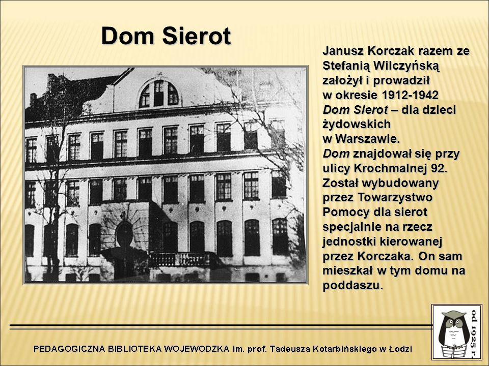 Dom Sierot Janusz Korczak razem ze Stefanią Wilczyńską założył i prowadził w okresie 1912-1942 Dom Sierot – dla dzieci żydowskich w Warszawie. Dom zna