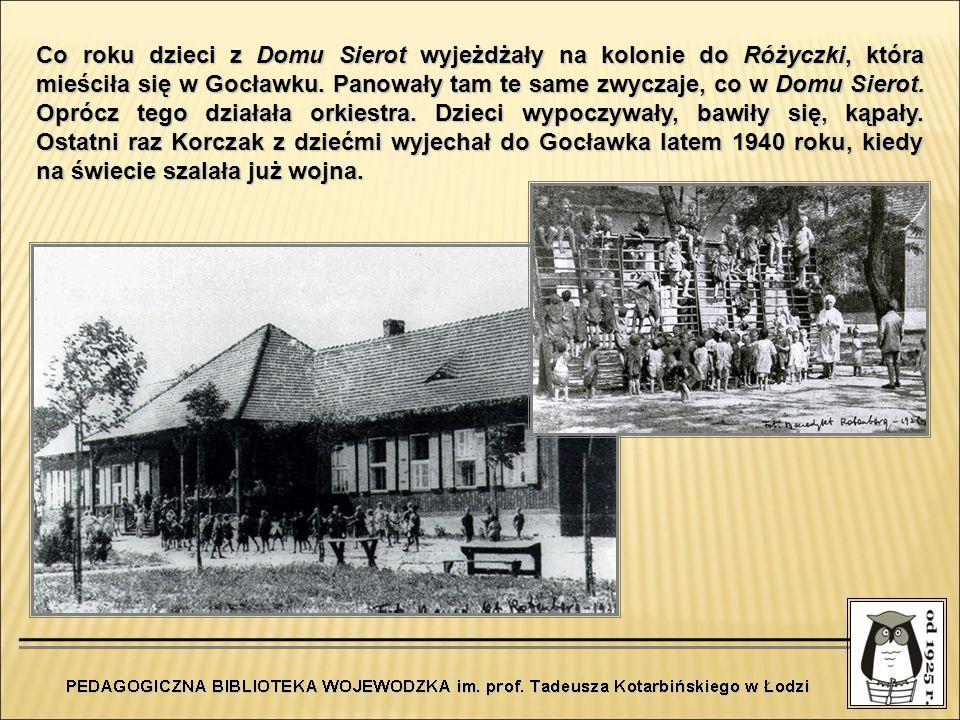Co roku dzieci z Domu Sierot wyjeżdżały na kolonie do Różyczki, która mieściła się w Gocławku. Panowały tam te same zwyczaje, co w Domu Sierot. Oprócz