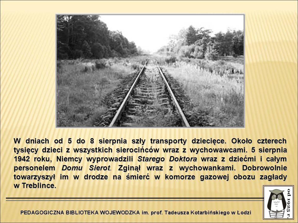 W dniach od 5 do 8 sierpnia szły transporty dziecięce. Około czterech tysięcy dzieci z wszystkich sierocińców wraz z wychowawcami. 5 sierpnia 1942 rok