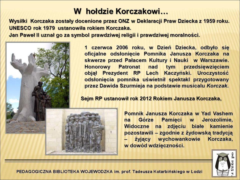 1 czerwca 2006 roku, w Dzień Dziecka, odbyło się oficjalne odsłonięcie Pomnika Janusza Korczaka na skwerze przed Pałacem Kultury i Nauki w Warszawie.