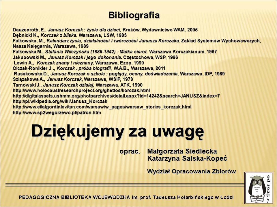 Bibliografia Dauzenroth, E., Janusz Korczak : życie dla dzieci, Kraków, Wydawnictwo WAM, 2005 Dębnicki K., Korczak z bliska. Warszawa, LSW, 1985 Falko