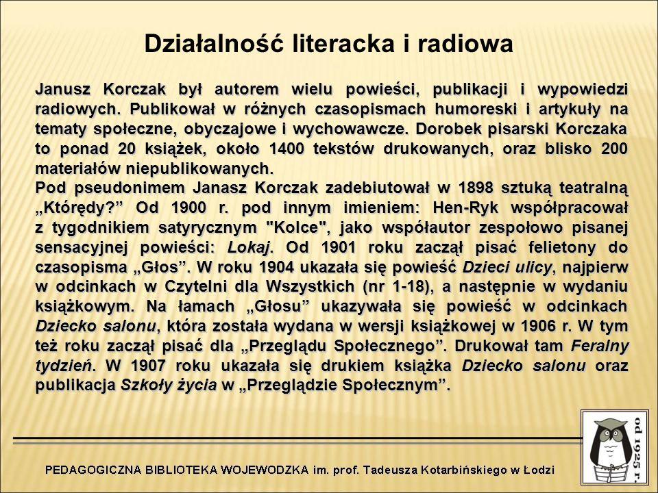 Działalność literacka i radiowa Janusz Korczak był autorem wielu powieści, publikacji i wypowiedzi radiowych. Publikował w różnych czasopismach humore