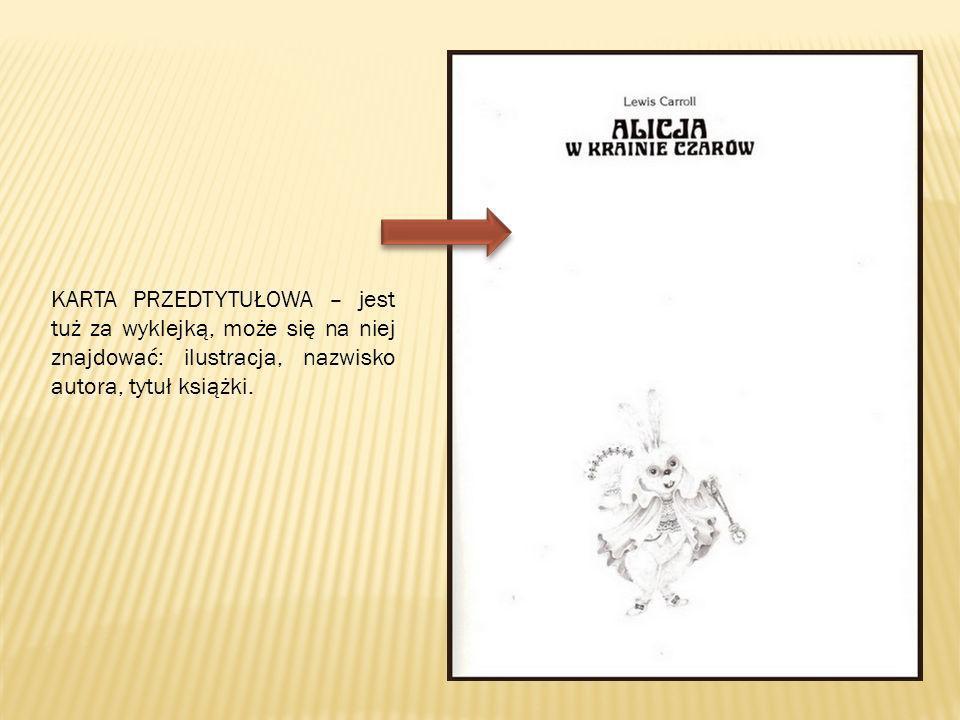 KARTA PRZEDTYTUŁOWA – jest tuż za wyklejką, może się na niej znajdować: ilustracja, nazwisko autora, tytuł książki.