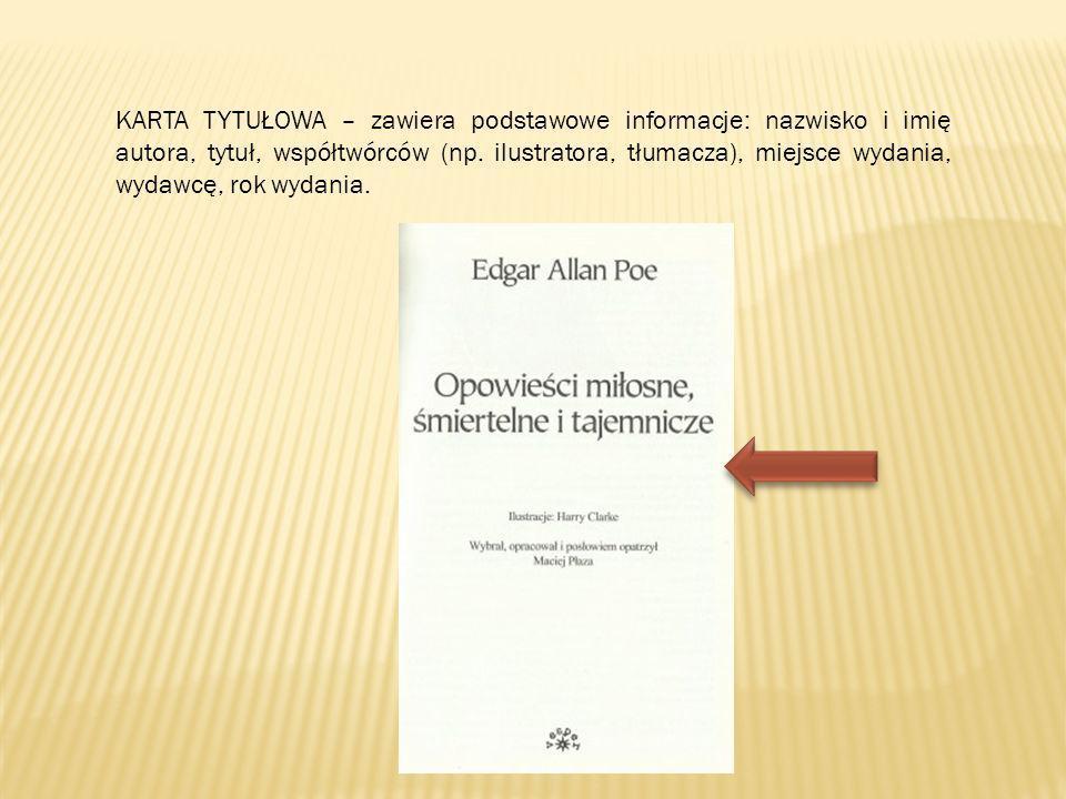 KARTA TYTUŁOWA – zawiera podstawowe informacje: nazwisko i imię autora, tytuł, współtwórców (np. ilustratora, tłumacza), miejsce wydania, wydawcę, rok