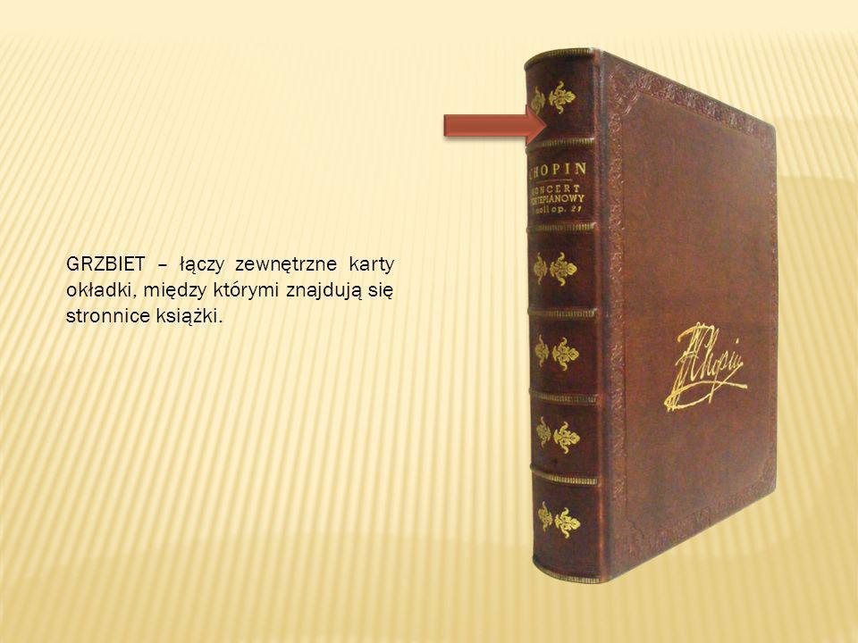GRZBIET – łączy zewnętrzne karty okładki, między którymi znajdują się stronnice książki.