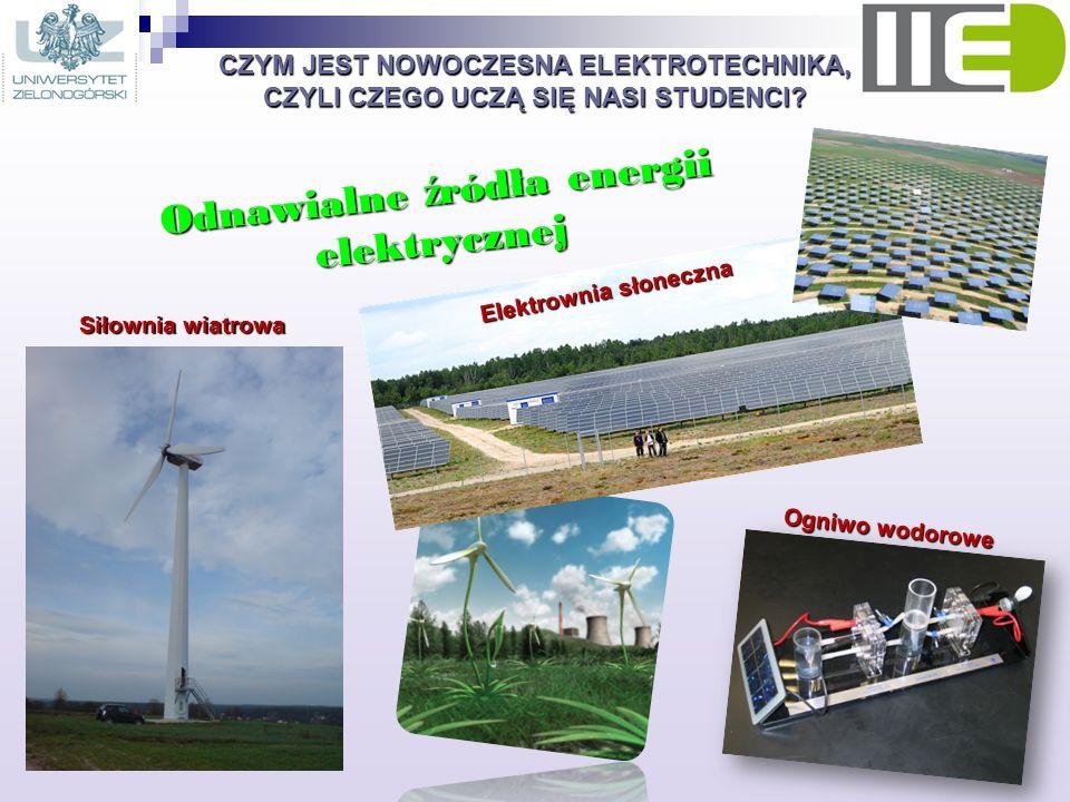CZYM JEST NOWOCZESNA ELEKTROTECHNIKA, CZYLI CZEGO UCZĄ SIĘ NASI STUDENCI? Odnawialne ź ródła energii elektrycznej Ogniwo wodorowe Siłownia wiatrowa El