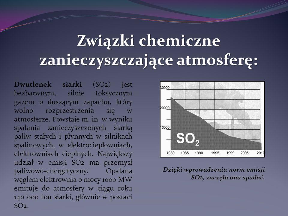 Związki chemiczne zanieczyszczające atmosferę: Dwutlenek siarki (SO2) jest bezbarwnym, silnie toksycznym gazem o duszącym zapachu, który wolno rozprzestrzenia się w atmosferze.