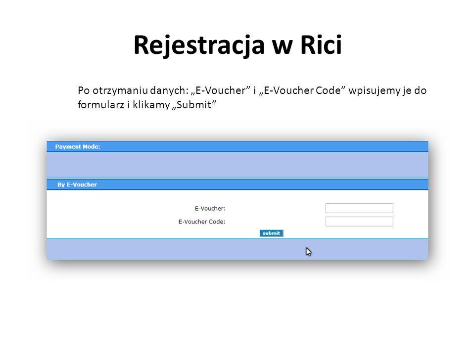Rejestracja w Rici Po otrzymaniu danych: E-Voucher i E-Voucher Code wpisujemy je do formularz i klikamy Submit