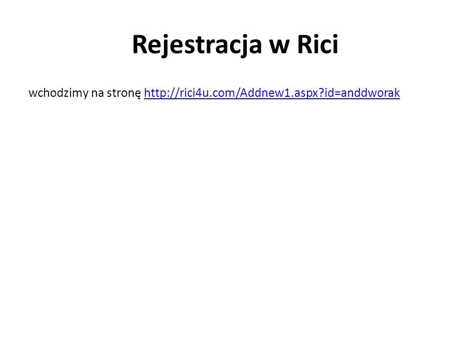 Rejestracja w Rici wchodzimy na stronę http://rici4u.com/Addnew1.aspx?id=anddworakhttp://rici4u.com/Addnew1.aspx?id=anddworak