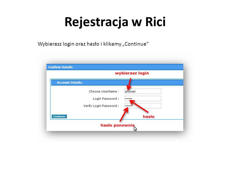 Rejestracja w Rici Wybierasz login oraz hasło i klikamy Continue