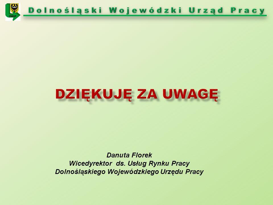Danuta Florek Wicedyrektor ds. Usług Rynku Pracy Dolnośląskiego Wojewódzkiego Urzędu Pracy