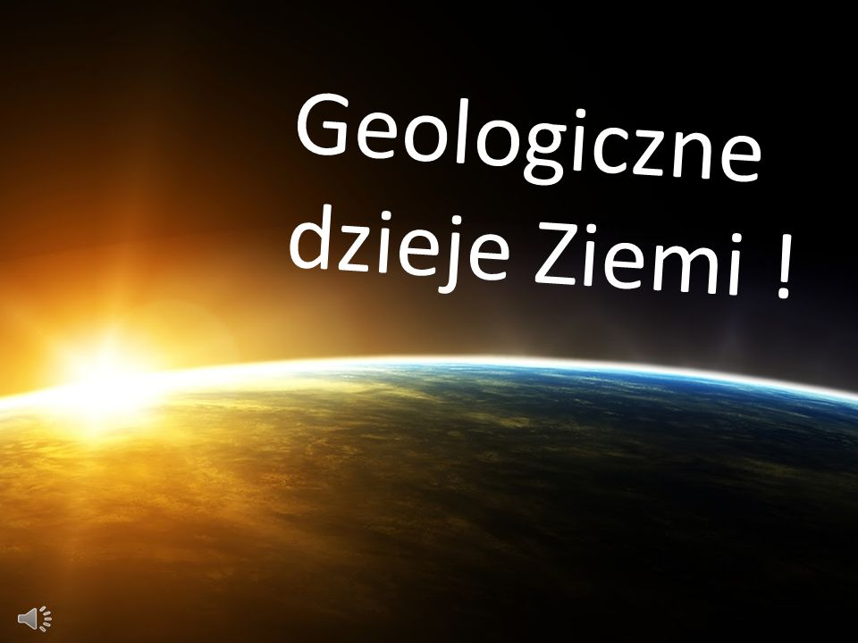 Geologiczne dzieje Ziemi !