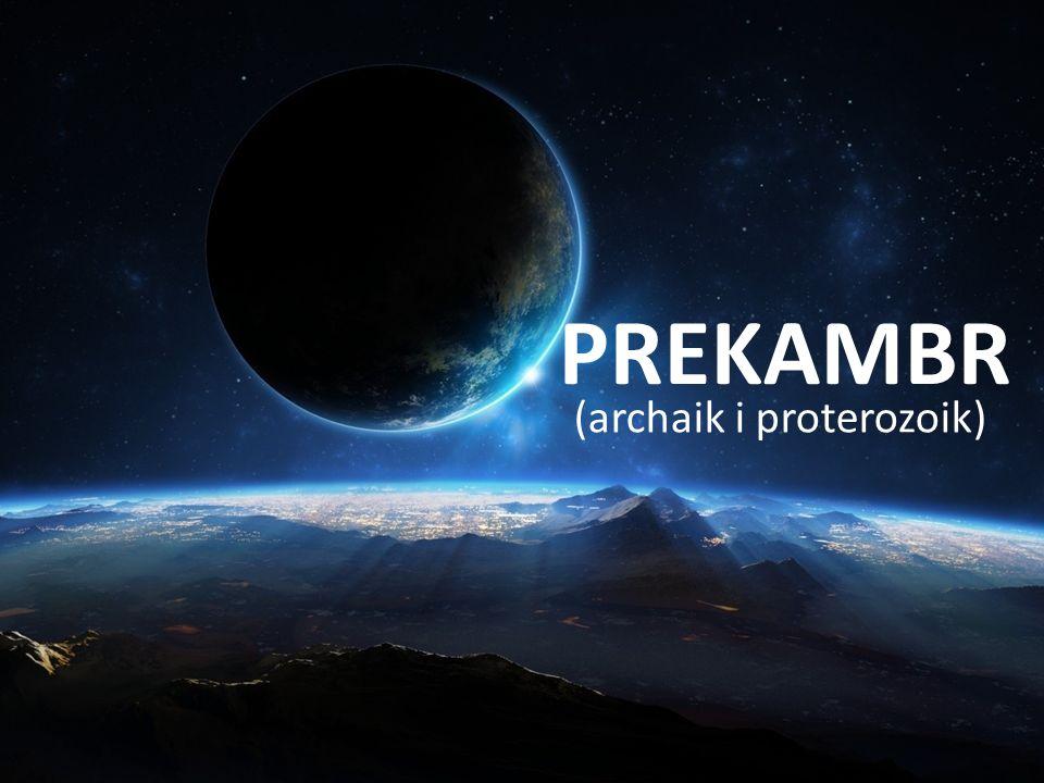 PREKAMBR (archaik i proterozoik)