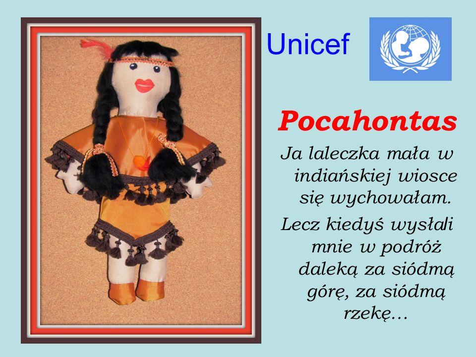 Unicef Pocahontas Ja laleczka mała w indiańskiej wiosce się wychowałam. Lecz kiedyś wysła l i mnie w podróż daleką za siódmą górę, za siódmą rzekę…
