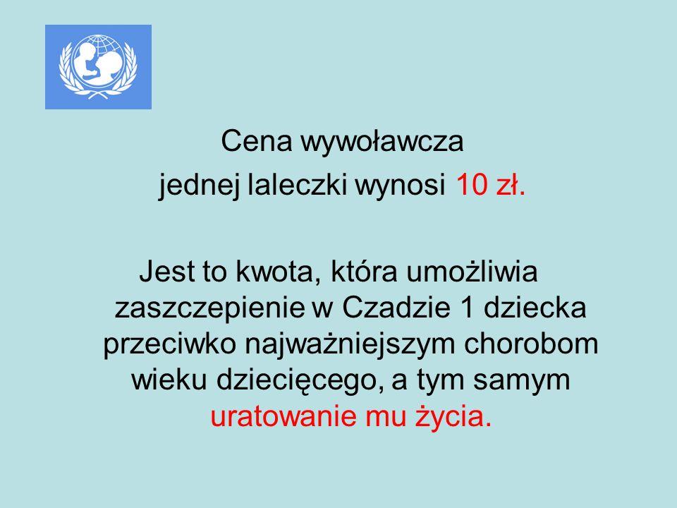 Cena wywoławcza jednej laleczki wynosi 10 zł. Jest to kwota, która umożliwia zaszczepienie w Czadzie 1 dziecka przeciwko najważniejszym chorobom wieku